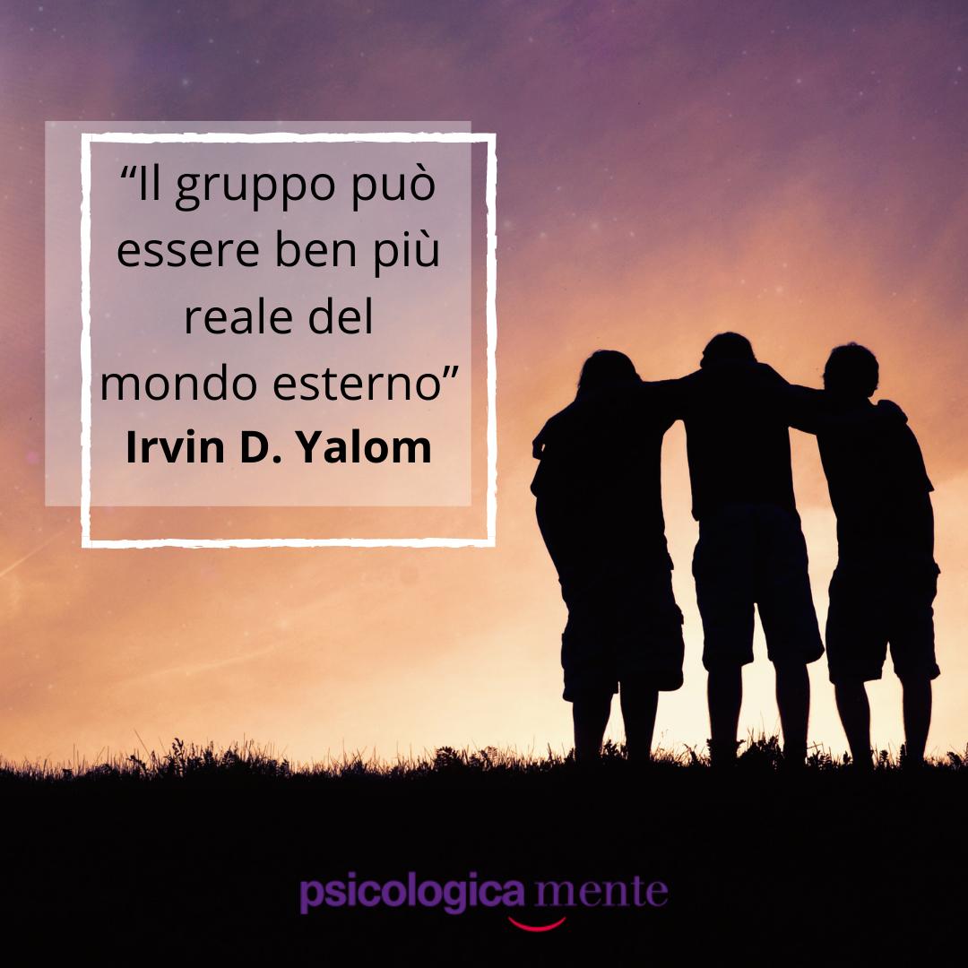 """""""Il gruppo può essere ben più reale del mondo esterno"""" Irvin D. Yalom"""